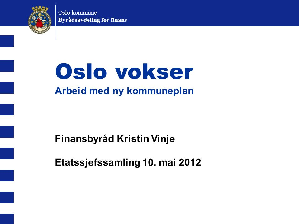 Oslo vokser Arbeid med ny kommuneplan Finansbyråd Kristin Vinje