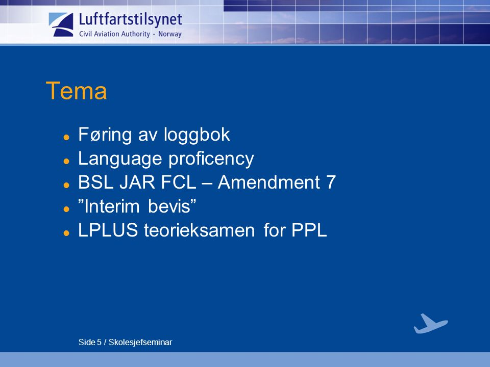 Tema Føring av loggbok Language proficency BSL JAR FCL – Amendment 7