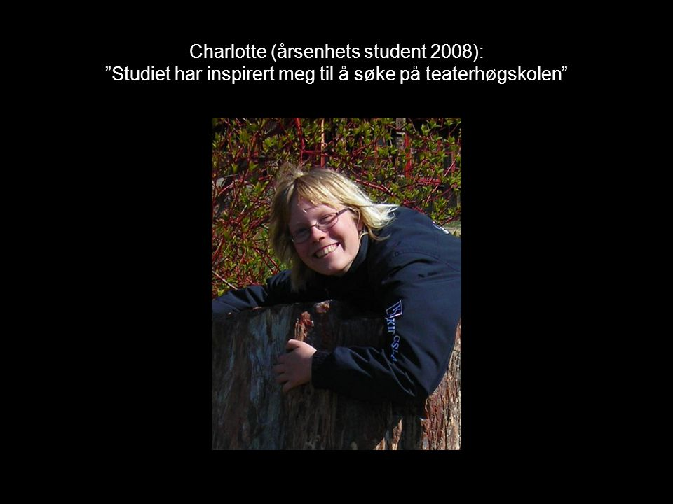Charlotte (årsenhets student 2008): Studiet har inspirert meg til å søke på teaterhøgskolen