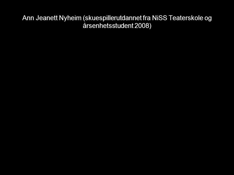 Ann Jeanett Nyheim (skuespillerutdannet fra NiSS Teaterskole og årsenhetsstudent 2008)