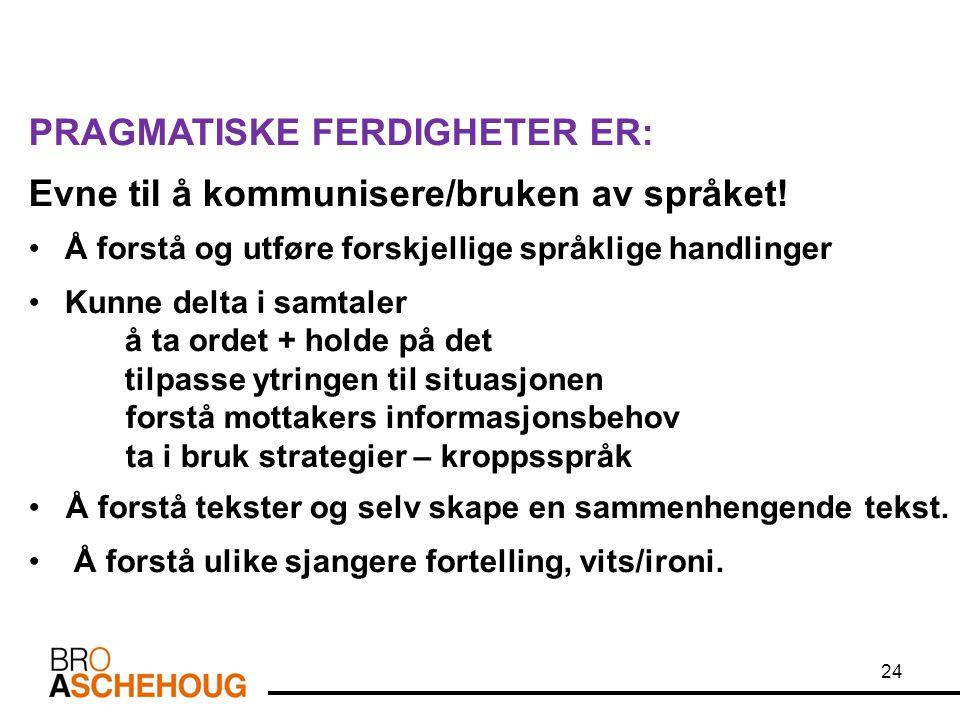 PRAGMATISKE FERDIGHETER ER: Evne til å kommunisere/bruken av språket!