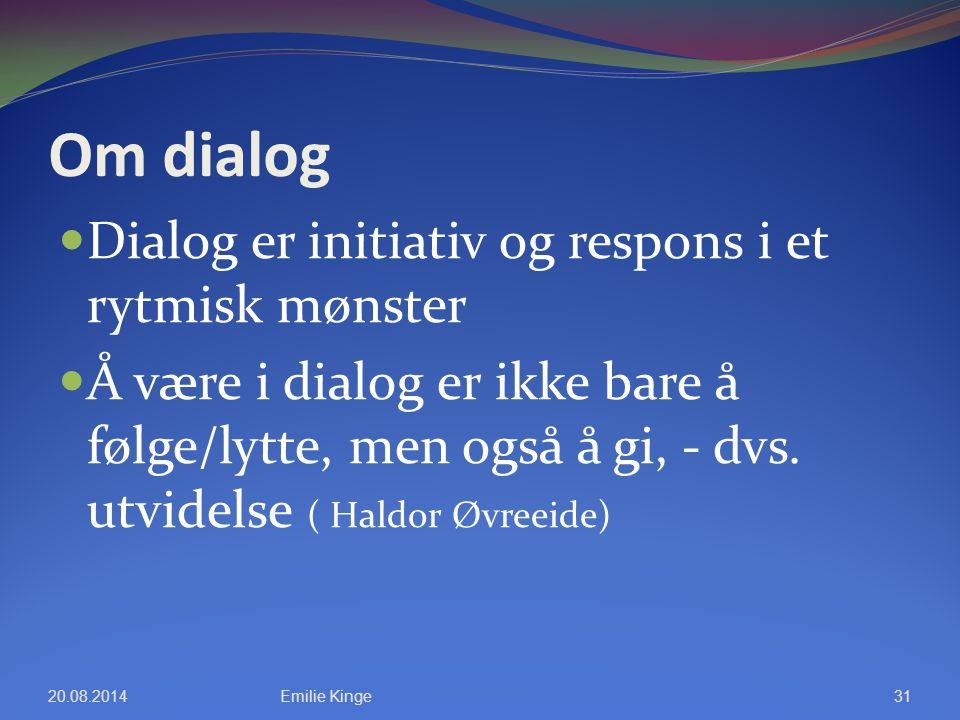 Om dialog Dialog er initiativ og respons i et rytmisk mønster