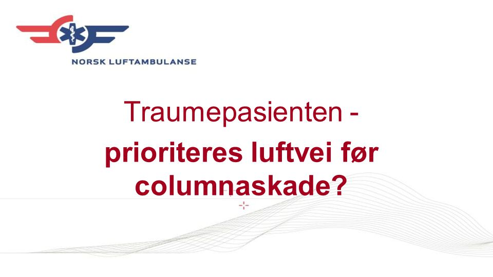 Traumepasienten - prioriteres luftvei før columnaskade