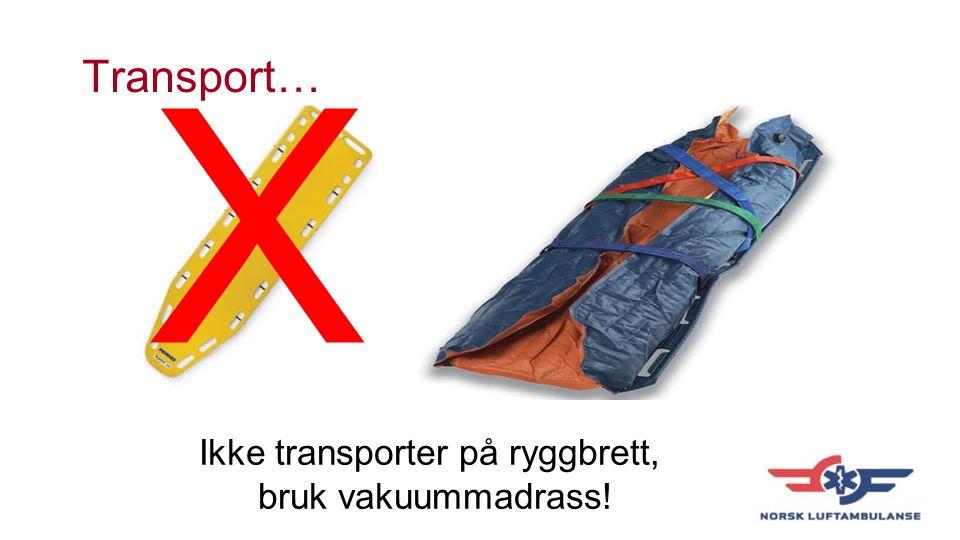Ikke transporter på ryggbrett,
