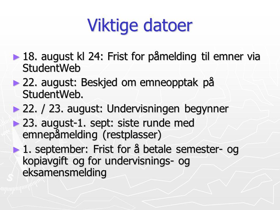 Viktige datoer 18. august kl 24: Frist for påmelding til emner via StudentWeb. 22. august: Beskjed om emneopptak på StudentWeb.