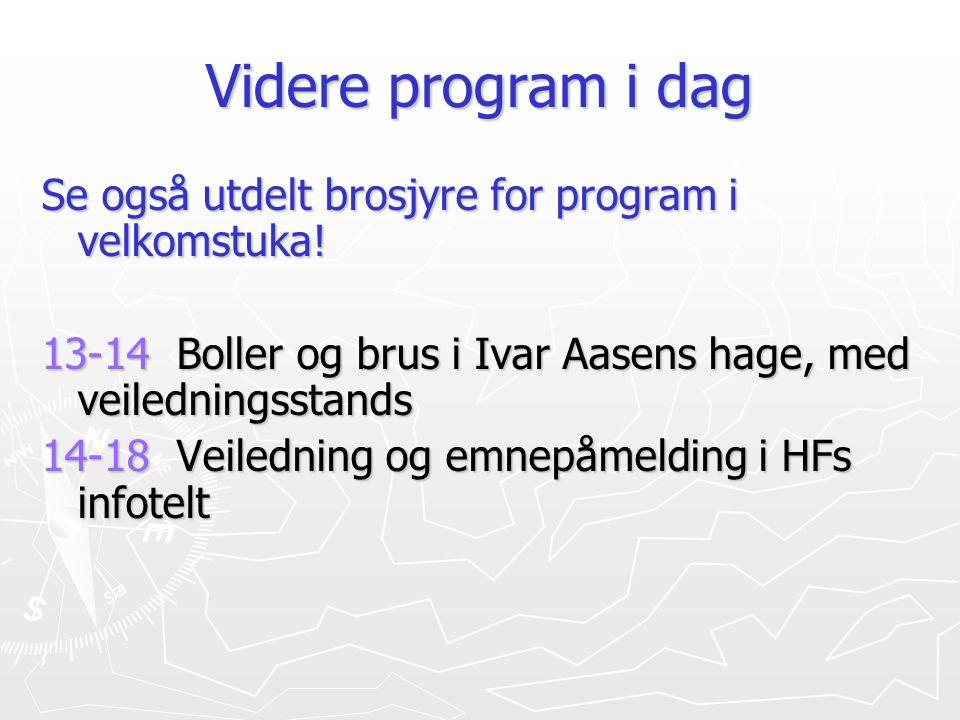 Videre program i dag Se også utdelt brosjyre for program i velkomstuka! 13-14 Boller og brus i Ivar Aasens hage, med veiledningsstands.