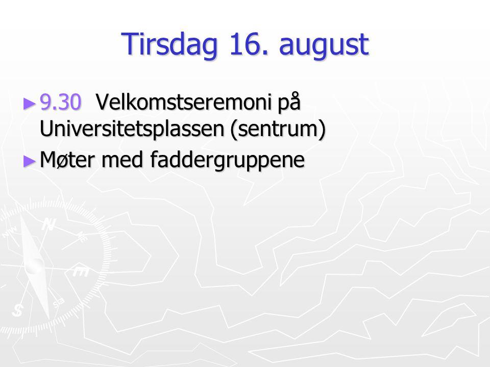 Tirsdag 16. august 9.30 Velkomstseremoni på Universitetsplassen (sentrum) Møter med faddergruppene