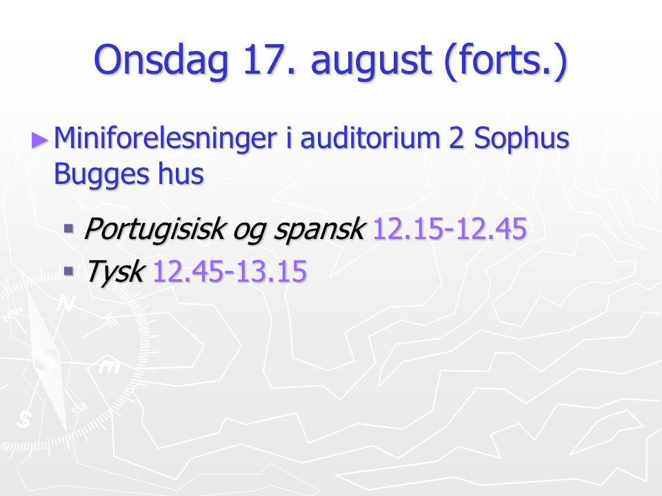Onsdag 17. august (forts.) Miniforelesninger i auditorium 2 Sophus Bugges hus. Portugisisk og spansk 12.15-12.45.