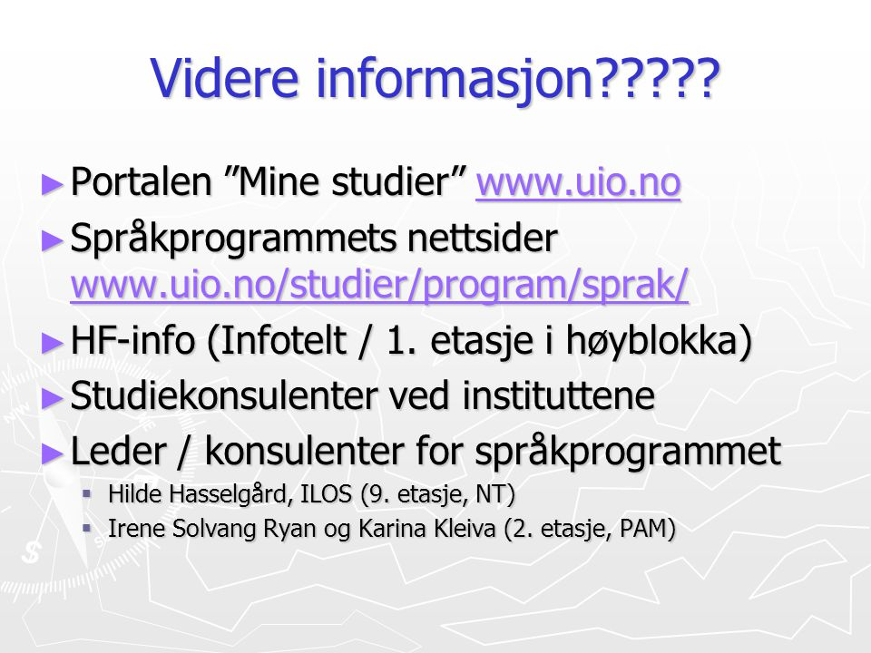 Videre informasjon Portalen Mine studier www.uio.no