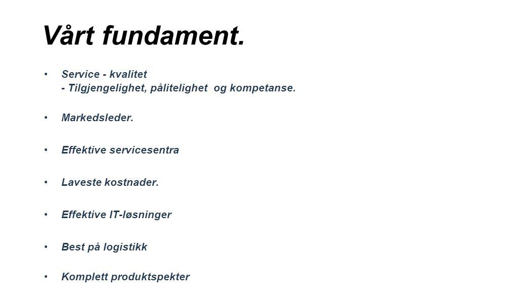 Vårt fundament. Service - kvalitet - Tilgjengelighet, pålitelighet og kompetanse. Markedsleder. Effektive servicesentra.