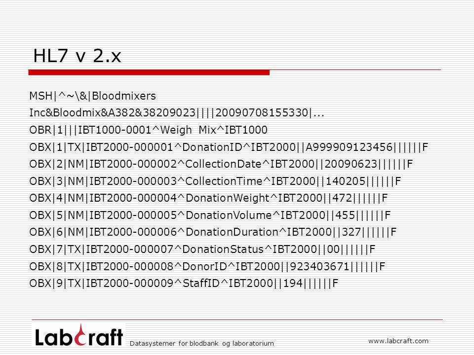HL7 v 2.x MSH|^~\&|Bloodmixers Inc&Bloodmix&A382&38209023||||20090708155330|... OBR|1|||IBT1000-0001^Weigh Mix^IBT1000.