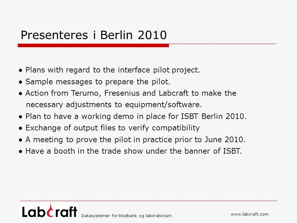 Presenteres i Berlin 2010 ● Plans with regard to the interface pilot project. ● Sample messages to prepare the pilot.