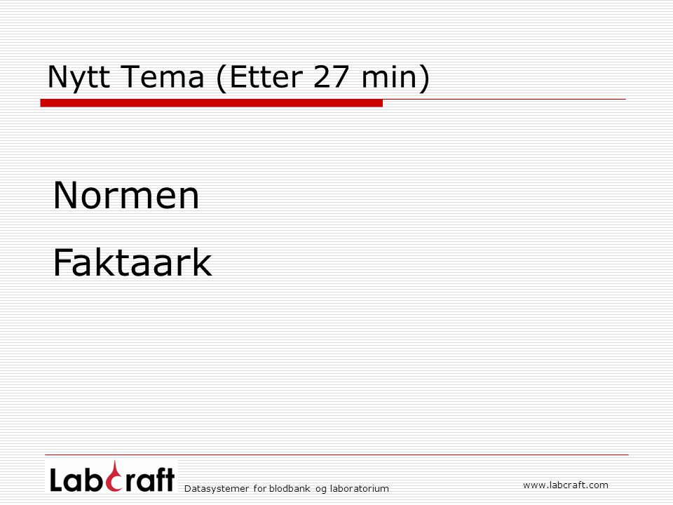 Normen Faktaark Nytt Tema (Etter 27 min) www.labcraft.com