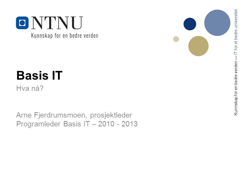 Basis IT Hva nå Arne Fjerdrumsmoen, prosjektleder
