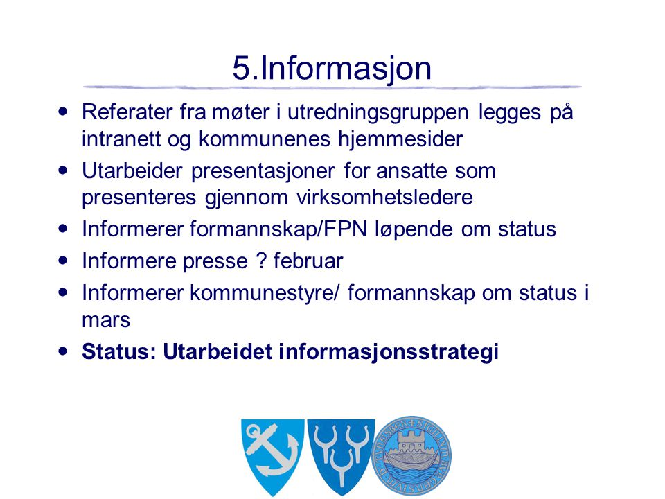 5.Informasjon Referater fra møter i utredningsgruppen legges på intranett og kommunenes hjemmesider.
