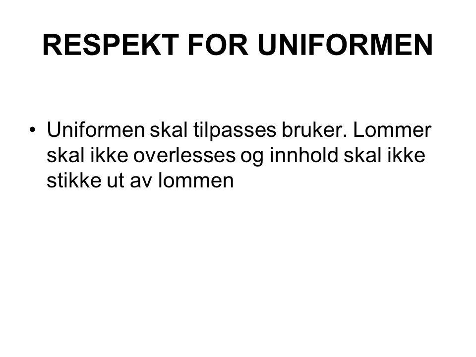 RESPEKT FOR UNIFORMEN Uniformen skal tilpasses bruker.
