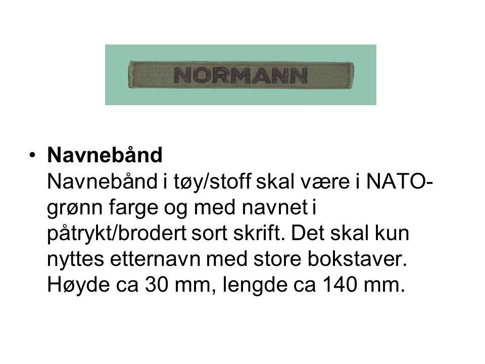 Navnebånd Navnebånd i tøy/stoff skal være i NATO-grønn farge og med navnet i påtrykt/brodert sort skrift.
