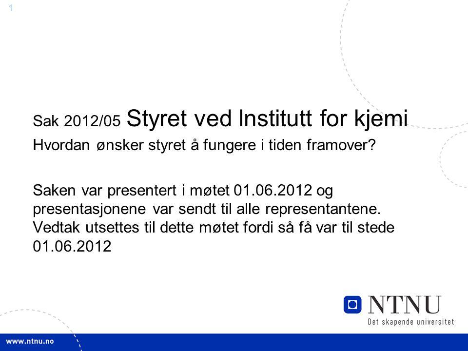 Sak 2012/05 Styret ved Institutt for kjemi Hvordan ønsker styret å fungere i tiden framover.