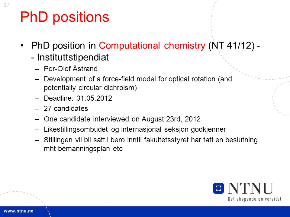 PhD positions PhD position in Computational chemistry (NT 41/12) - - Instituttstipendiat. Per-Olof Åstrand.