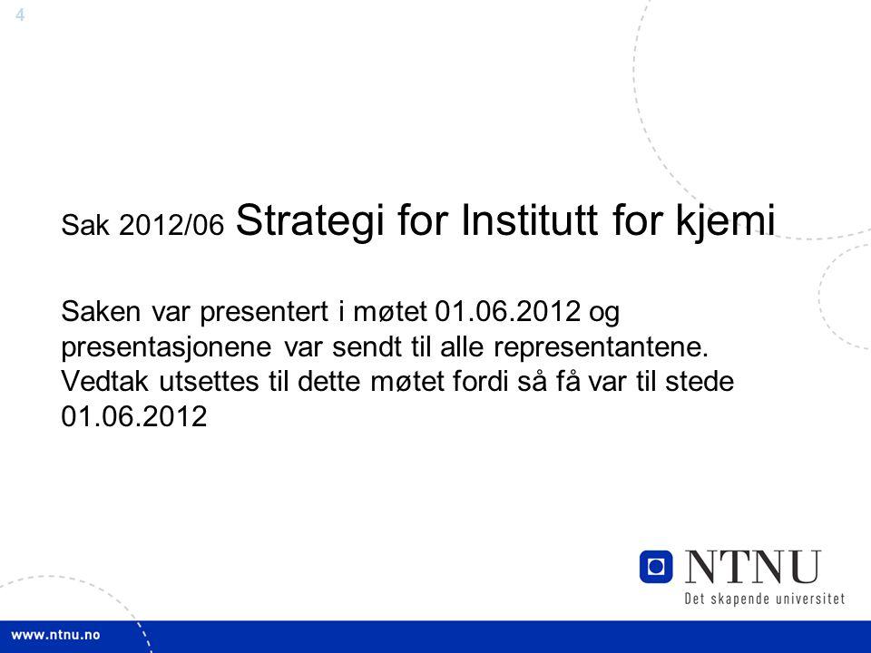 Sak 2012/06 Strategi for Institutt for kjemi Saken var presentert i møtet 01.06.2012 og presentasjonene var sendt til alle representantene.