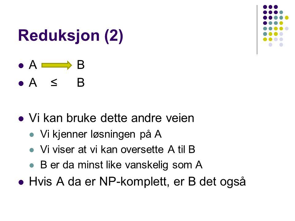 Reduksjon (2) A B A ≤ B Vi kan bruke dette andre veien
