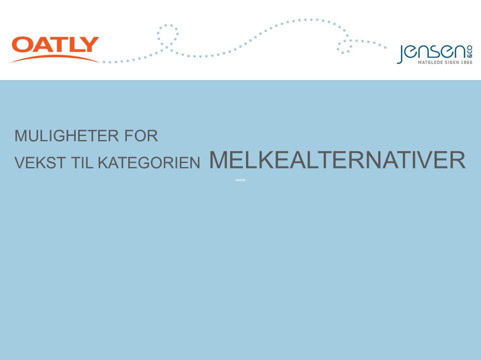 MULIGHETER FOR VEKST TIL KATEGORIEN MELKEALTERNATIVER