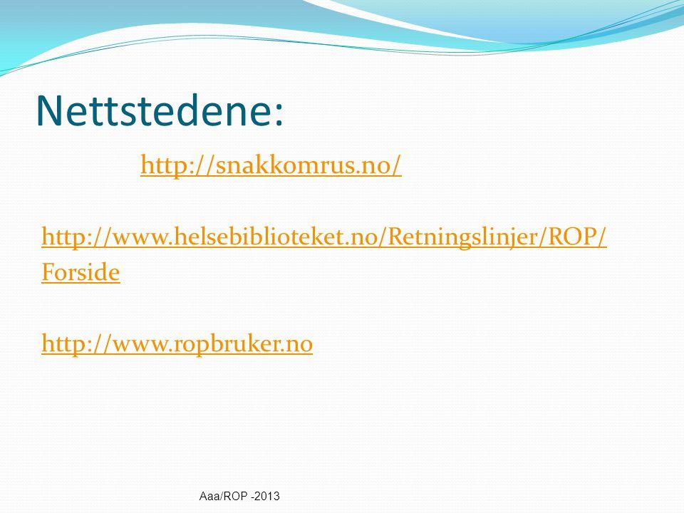Nettstedene: http://snakkomrus.no/ http://www.helsebiblioteket.no/Retningslinjer/ROP/ Forside http://www.ropbruker.no