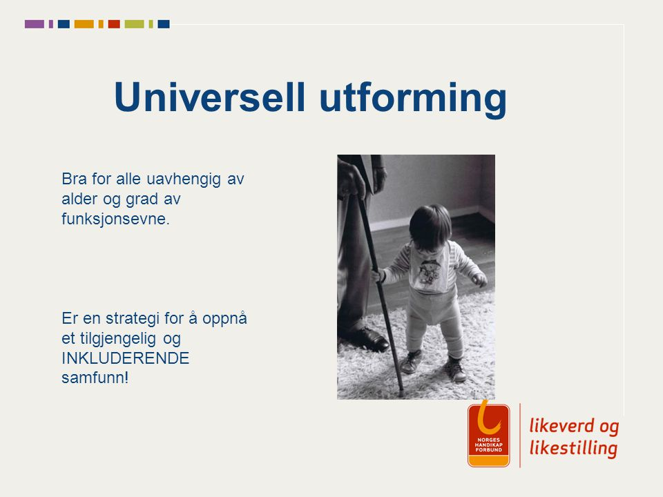 Universell utforming Bra for alle uavhengig av alder og grad av funksjonsevne.