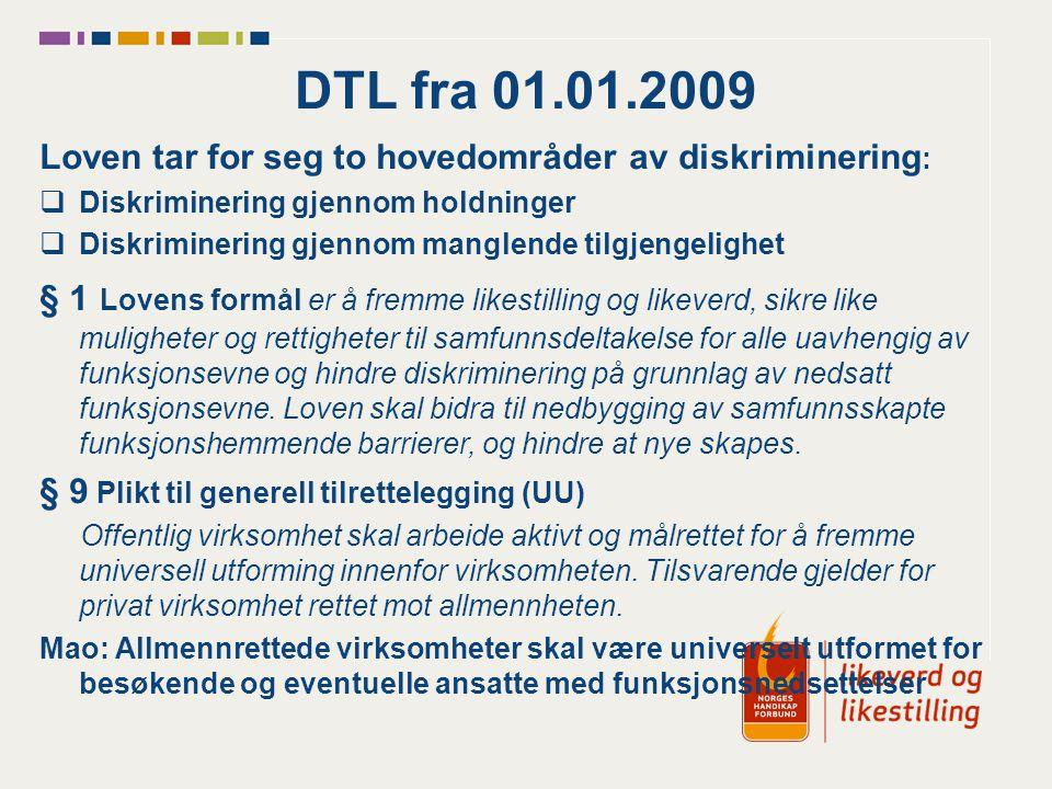 DTL fra 01.01.2009 Loven tar for seg to hovedområder av diskriminering: Diskriminering gjennom holdninger.
