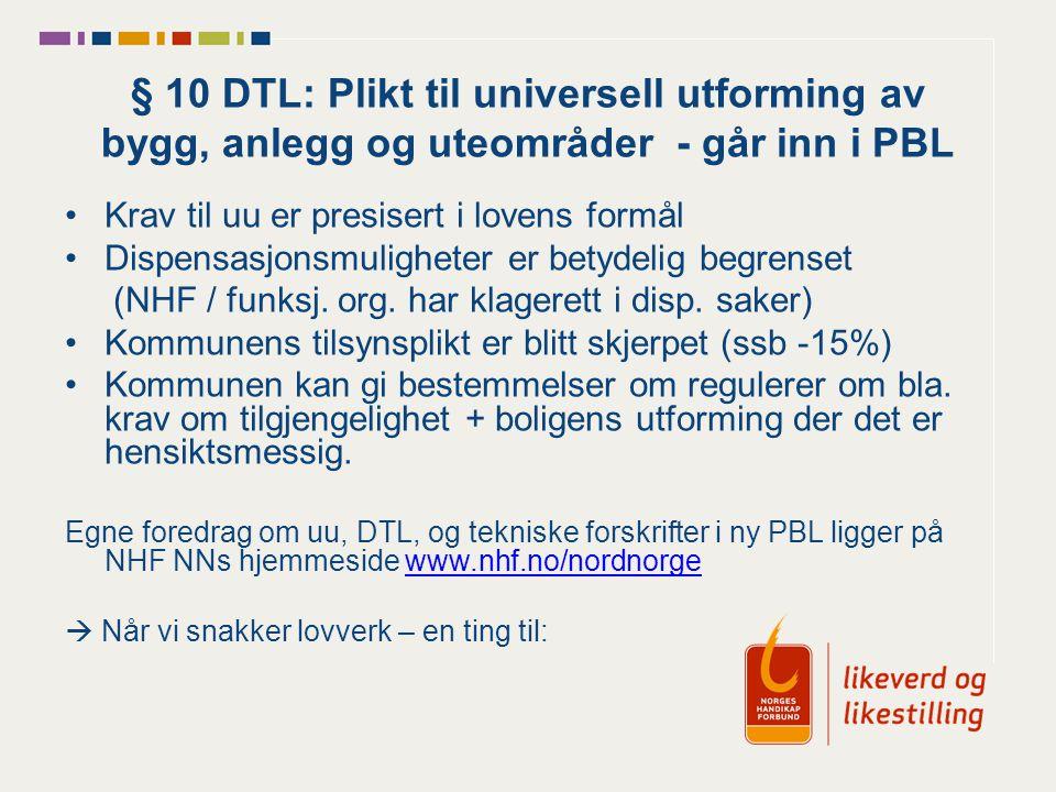 § 10 DTL: Plikt til universell utforming av bygg, anlegg og uteområder - går inn i PBL