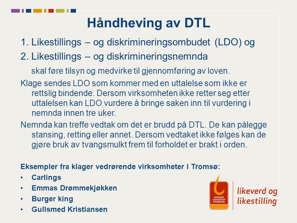 Håndheving av DTL 1. Likestillings – og diskrimineringsombudet (LDO) og. 2. Likestillings – og diskrimineringsnemnda.