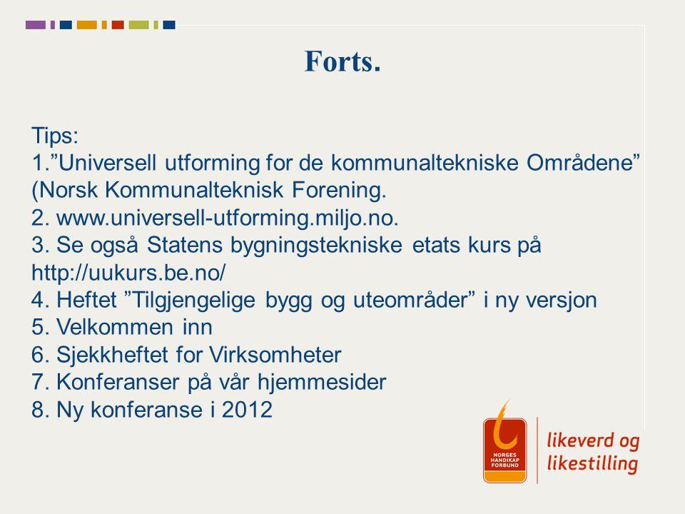 Forts. Tips: 1. Universell utforming for de kommunaltekniske Områdene (Norsk Kommunalteknisk Forening.