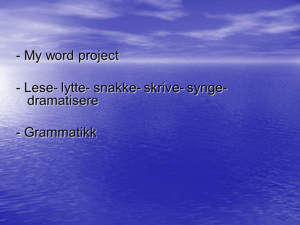 - My word project - Lese- lytte- snakke- skrive- synge-dramatisere - Grammatikk