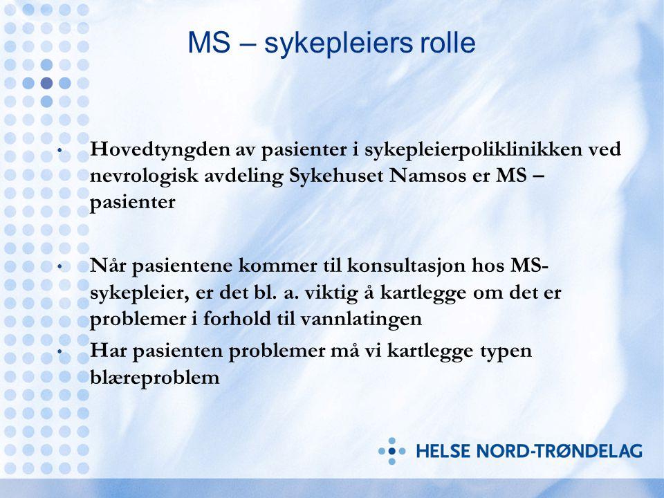 MS – sykepleiers rolle Hovedtyngden av pasienter i sykepleierpoliklinikken ved nevrologisk avdeling Sykehuset Namsos er MS – pasienter.