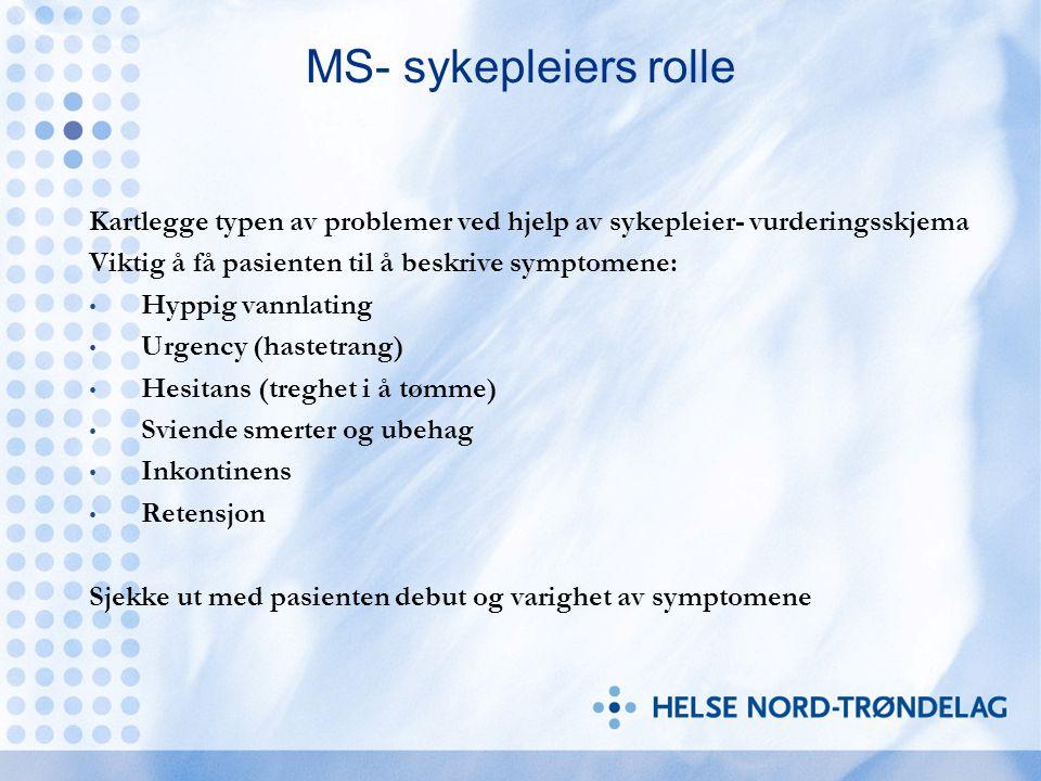 MS- sykepleiers rolle Kartlegge typen av problemer ved hjelp av sykepleier- vurderingsskjema. Viktig å få pasienten til å beskrive symptomene: