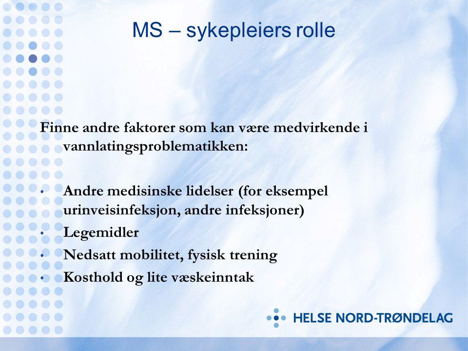 MS – sykepleiers rolle Finne andre faktorer som kan være medvirkende i vannlatingsproblematikken: