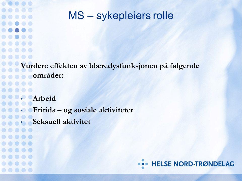 MS – sykepleiers rolle Vurdere effekten av blæredysfunksjonen på følgende områder: Arbeid. Fritids – og sosiale aktiviteter.