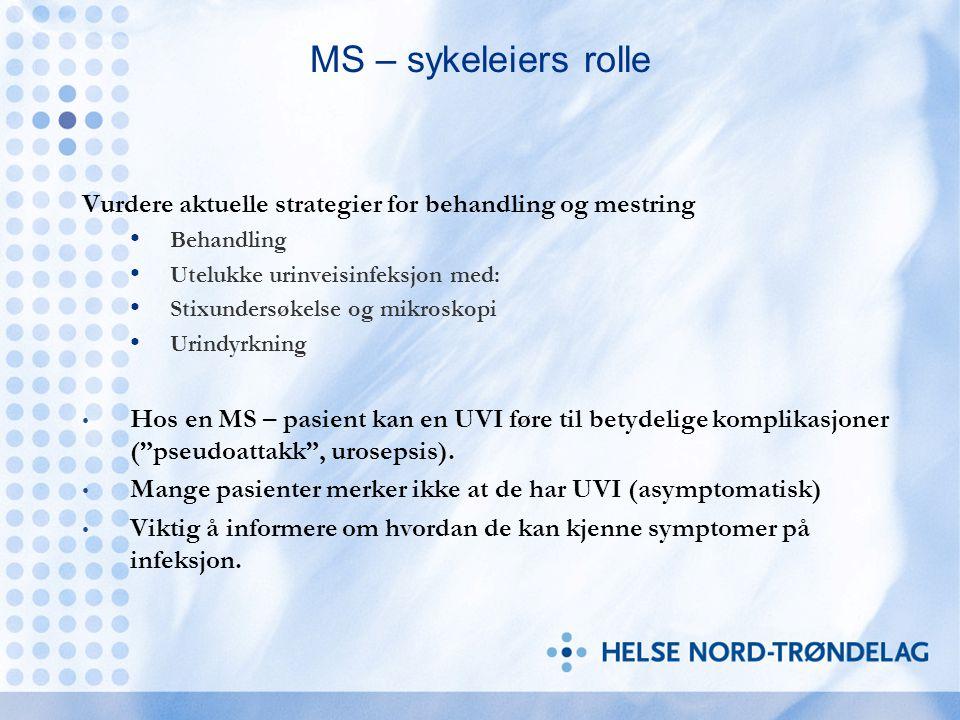 MS – sykeleiers rolle Vurdere aktuelle strategier for behandling og mestring. Behandling. Utelukke urinveisinfeksjon med:
