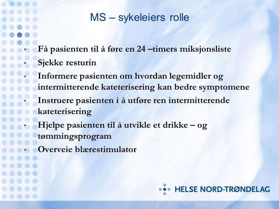 MS – sykeleiers rolle Få pasienten til å føre en 24 –timers miksjonsliste. Sjekke resturin.
