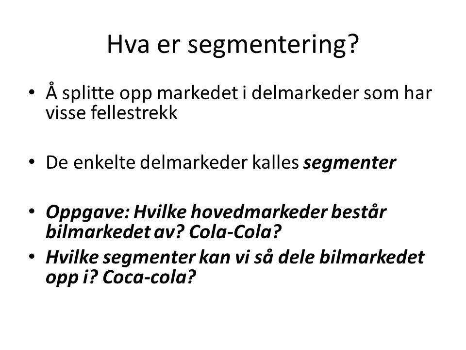 Hva er segmentering Å splitte opp markedet i delmarkeder som har visse fellestrekk. De enkelte delmarkeder kalles segmenter.
