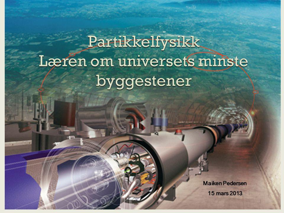 Partikkelfysikk Læren om universets minste byggestener