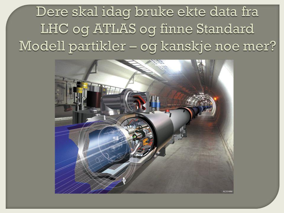 Dere skal idag bruke ekte data fra LHC og ATLAS og finne Standard Modell partikler – og kanskje noe mer