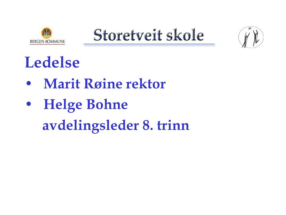 Ledelse Marit Røine rektor Helge Bohne avdelingsleder 8. trinn