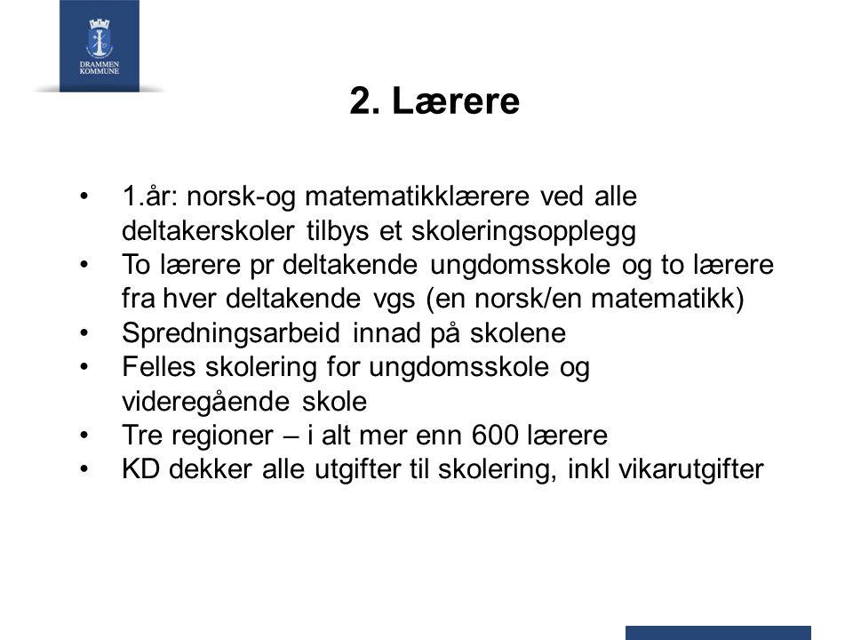 2. Lærere • 1.år: norsk-og matematikklærere ved alle deltakerskoler tilbys et skoleringsopplegg.