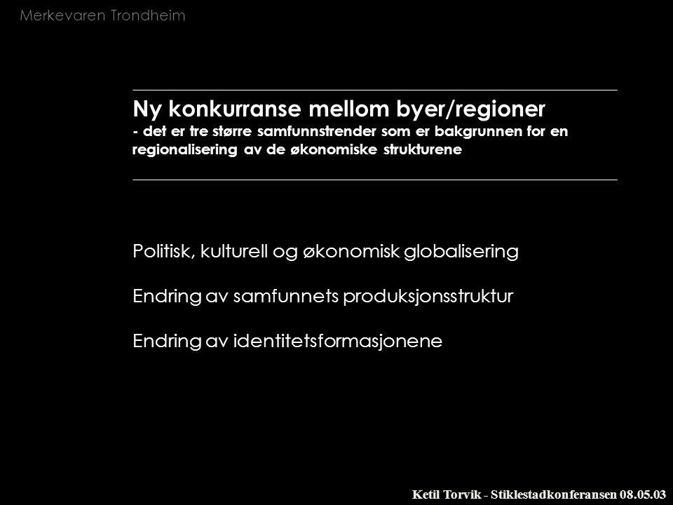 Ny konkurranse mellom byer/regioner - det er tre større samfunnstrender som er bakgrunnen for en regionalisering av de økonomiske strukturene