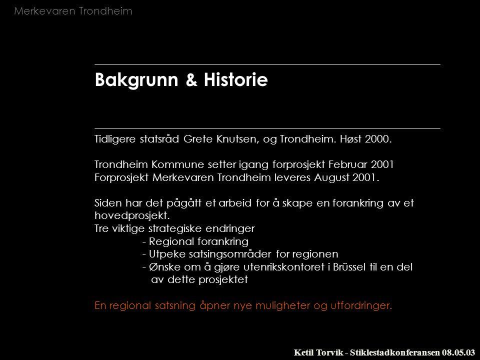 Bakgrunn & Historie Tidligere statsråd Grete Knutsen, og Trondheim. Høst 2000. Trondheim Kommune setter igang forprosjekt Februar 2001.