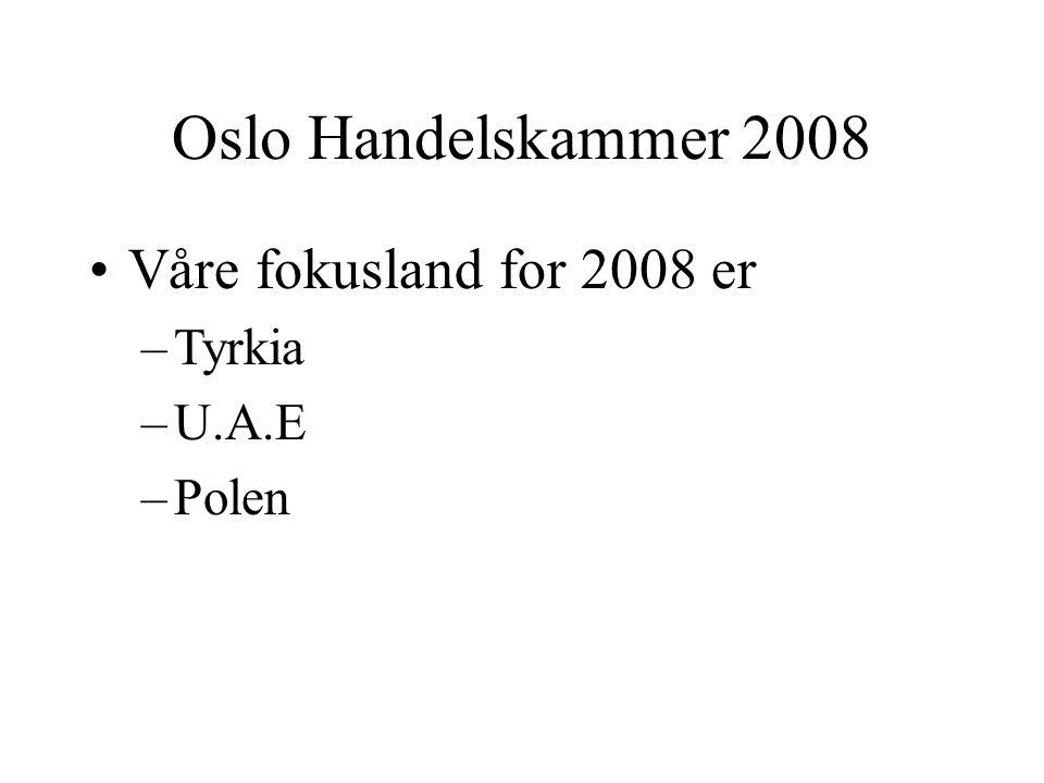 Oslo Handelskammer 2008 Våre fokusland for 2008 er Tyrkia U.A.E Polen