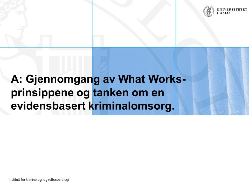 A: Gjennomgang av What Works-prinsippene og tanken om en evidensbasert kriminalomsorg.
