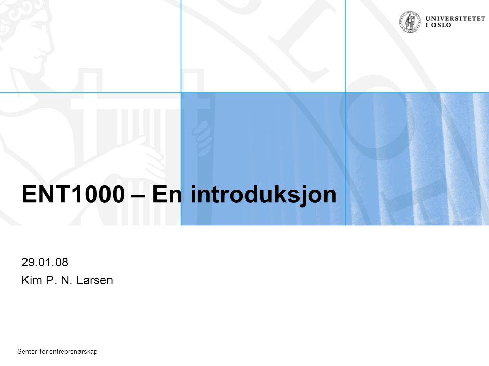 ENT1000 – En introduksjon 29.01.08 Kim P. N. Larsen