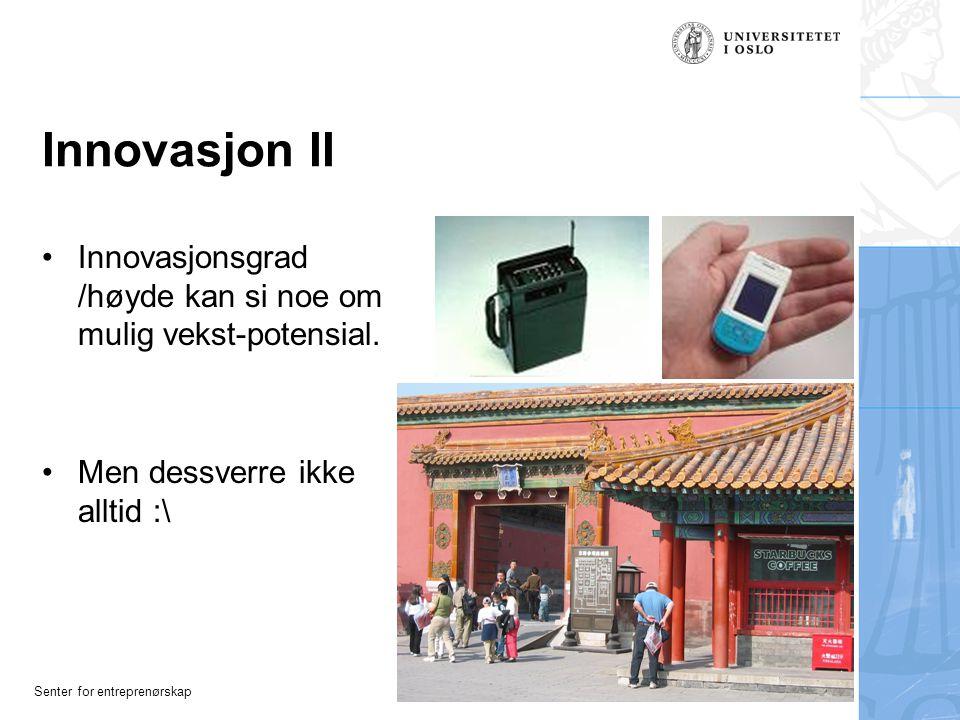 Innovasjon II Innovasjonsgrad /høyde kan si noe om mulig vekst-potensial.